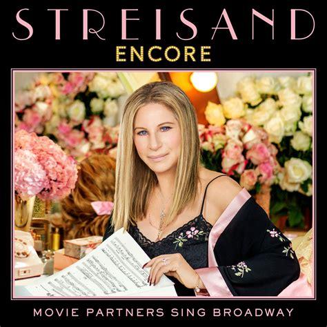 barbra streisand on broadway barbra streisand releases new album encore movie