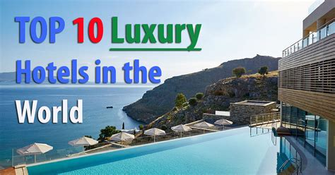best luxury hotels in the world top 10 luxury hotels in the world