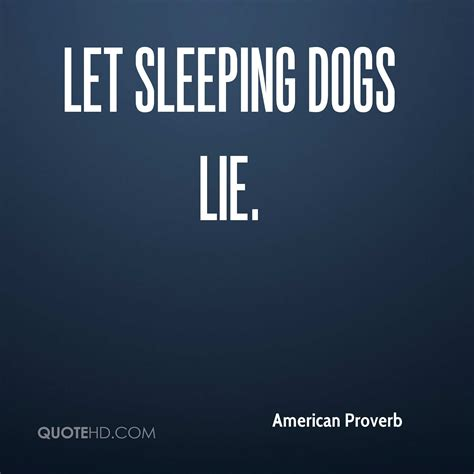 let sleeping dogs lie american proverb quotes quotehd