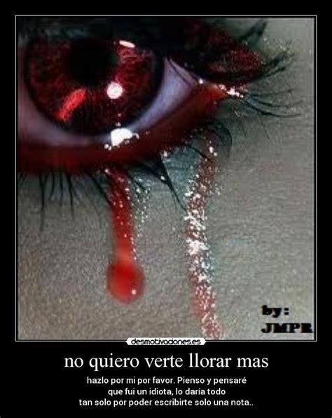 imagenes no quiero verte llorar no quiero verte llorar mas desmotivaciones