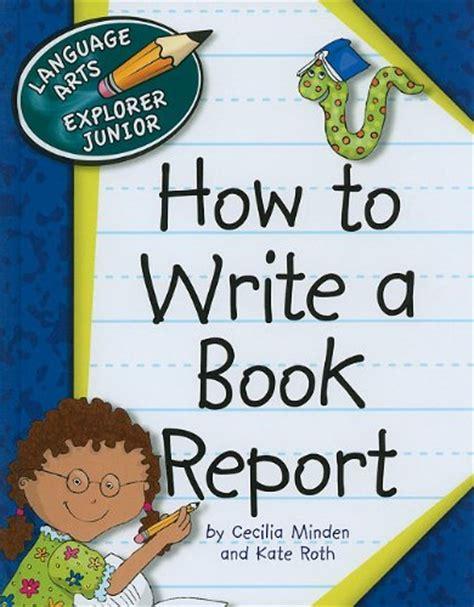 how to make a book report how to write a book report language arts explorer junior