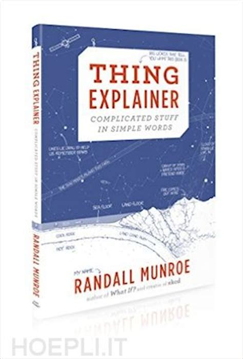 Thing Explainer Complicated Stuff In Simple Words Ebook E Book thing explainer munroe randall murray libro hoepli it
