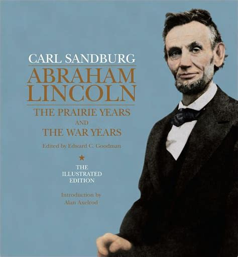 carl sandburg biography abraham lincoln abraham lincoln the illustrated edition the prairie