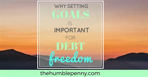 setting goals  important  debt freedom
