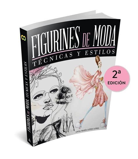 libro el primer hombre de figurines de moda t 233 cnicas y estilos el libro dedicado al figur 237 n para el dise 241 o de moda