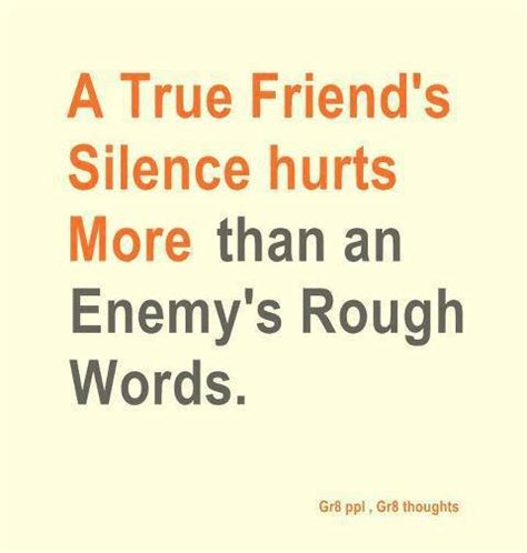 true friends silence hurts    enemys rough words