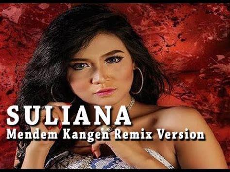 download lagu edan turun remix mp3 suliana mendem kangen remix version musik lagu mp3 uyeshare