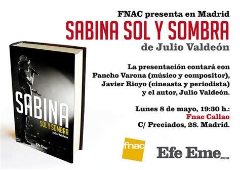 libro sabina sol y pancho varona javier rioyo y julio valde 243 n presentan en madrid sabina sol y sombra