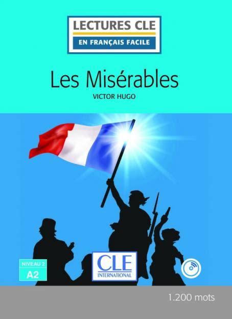 lectures cle en francais les mis 233 rables niveau 2 a2 lectures cle en fran 231 ais facile livre cd 2 232 me 233 dition livre