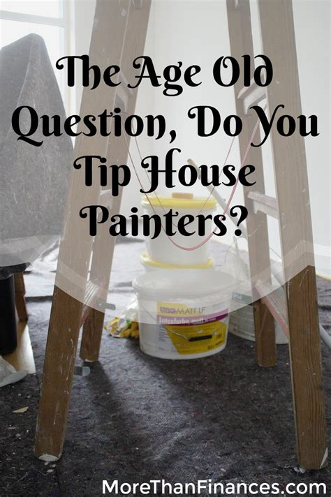 The Age Old Question Do You Tip House Painters More