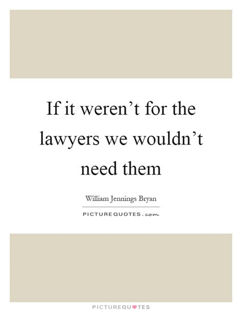 If It Werent For The by If It Weren T For The Lawyers We Wouldn T Need Them