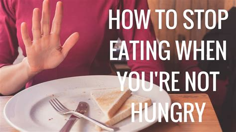 What Do You Eat When Youre by How To Stop When You Re Not Hungry