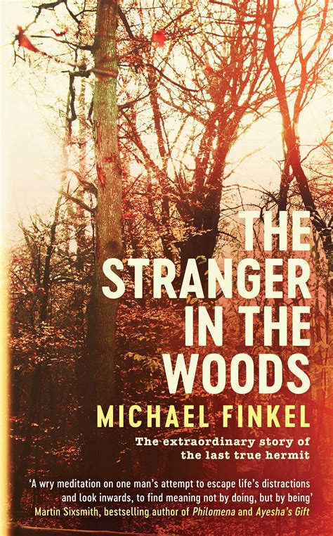 the in the woods the extraordinary story of the last true hermit books the in the woods book by michael finkel