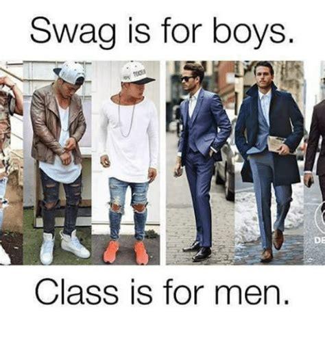 Memes For Men - swag is for boys de class is for men meme on me me