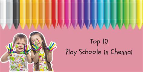 Top Mba Schools In Chennai by Top 10 Play Schools In Chennai Best Play School In Chennai