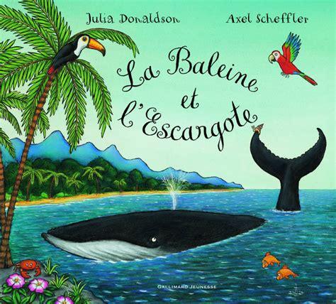 libro la baleine et lescargote livre la baleine et l escargote julia donaldson gallimard jeunesse albums gallimard jeunesse