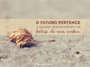 frases de motivao olha que frase o futuro pertence a voc 234 fraseado frases e mensagens