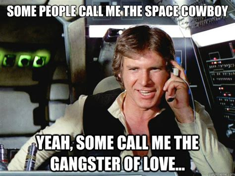 Han Solo Meme - star wars and genre the western eleven thirtyeight