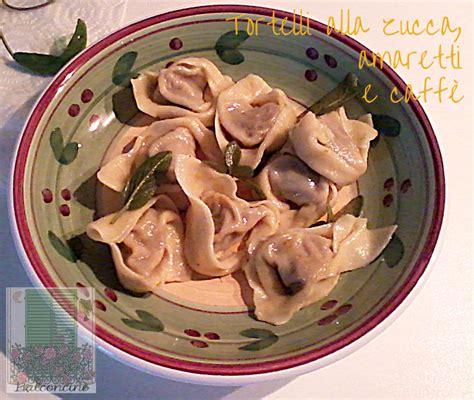 tortelli di zucca e amaretti alla mantovana ricerca ricette con tortelli di zucca alla mantovana