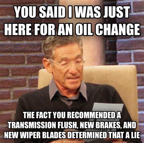 Oil Change Meme - livememe com maury determined that was a lie