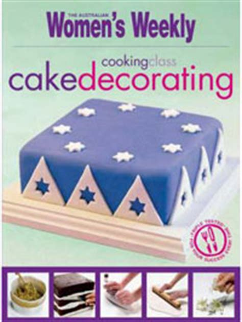 Womens Weekly Cake Decorating by Aww Cooking Class Cake Decorating Australian Womens