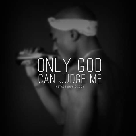 Judge Me only god can judge me quotes quotesgram