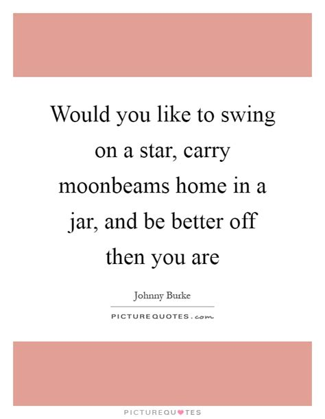 would you like to swing on a star better off quotes better off sayings better off