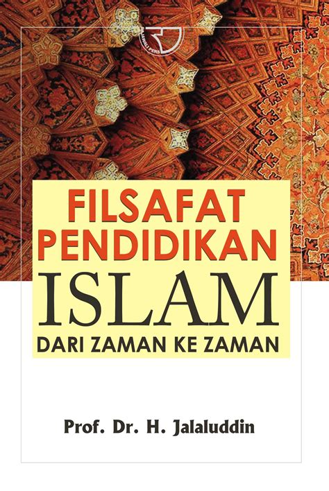 Islam Dan Filsafat Perenial filsafat pendidikan islam dari zaman ke zaman rajagrafindo persada