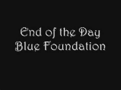 blue foundation silence end of the day blue foundation