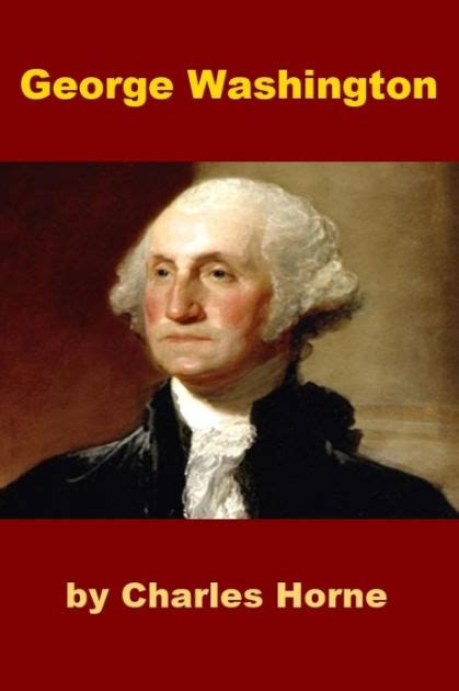 george washington biography ebook george washington by charles horne nook book ebook