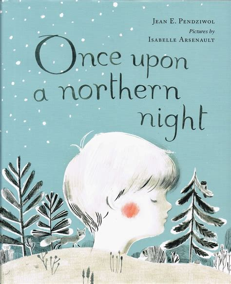 once upon a northern 1406366005 canlit for littlecanadians awards 2014 ruth and sylvia schwartz children s book awards