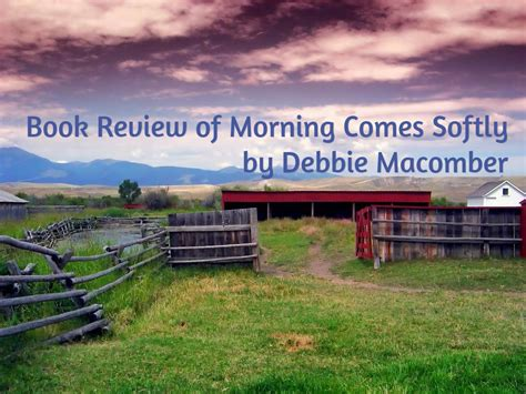 morning comes softly book review of morning comes softly by debbie macomber