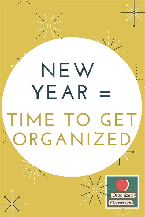 new year time to get organized organized classroom