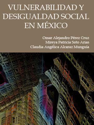 descargar pdf el precio de la desigualdad libro vulnerabilidad y desigualdad social en m 233 xico libro gratis