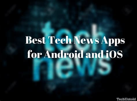 best new technology 2017 5 best tech news apps for android and ios 2017 techuntold