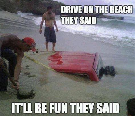 Beach Meme - drive on the beach they said fail memes