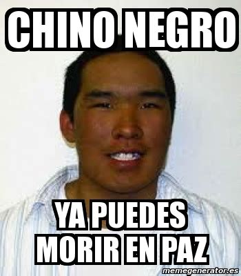 Chino Meme - meme personalizado chino negro ya puedes morir en paz