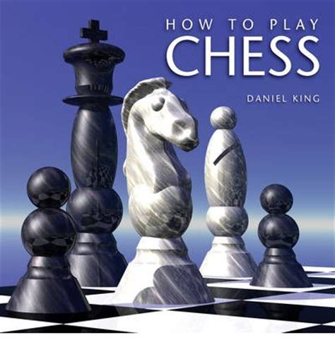how to play chess a how to play chess daniel king 9780753419182