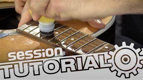 Gitarren Polieren by Session Tutorial Pflege Der Akustikgitarre Griffbrett