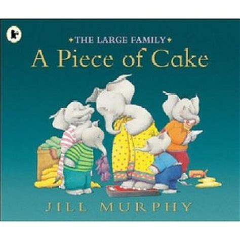 the large family a 184428526x a piece of cake by jill murphy reviews discussion bookclubs lists