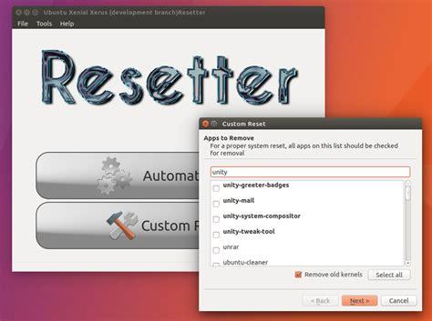 resetter ubuntu reset ubuntu to default with this new app omg ubuntu