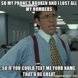 You Lost Me Meme - so my phone s broken and i lost all my numbers so if you