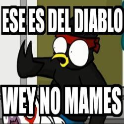 Memes Del Diablo - meme personalizado ese es del diablo wey no mames 2990746