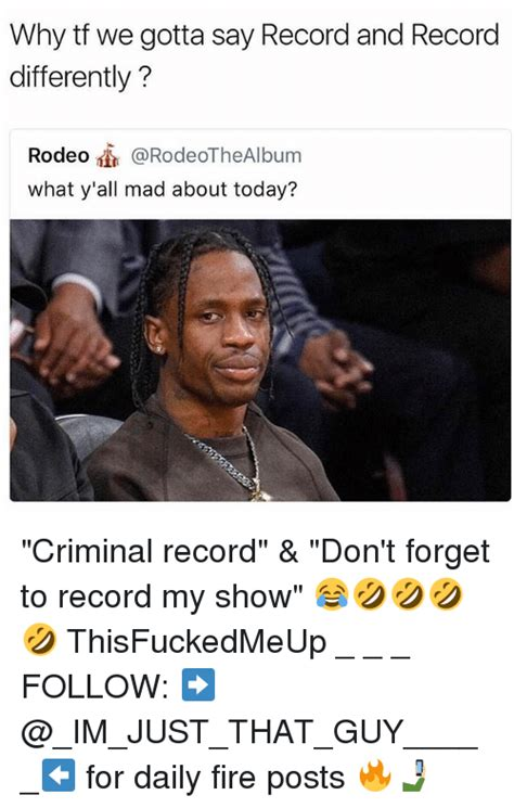 What Is My Criminal Record Why Tf We Gotta Say Record And Record Differently Rodeo