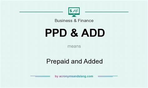 What does PPD & ADD mean?   Definition of PPD & ADD   PPD & ADD stands for Prepaid and Added. By