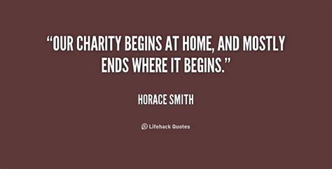 Charity Begins At Home by Horace Smith Quotes Quotesgram