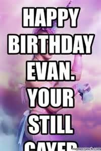Happy Birthday Gay Meme - happy birthday evan your still gayer than this
