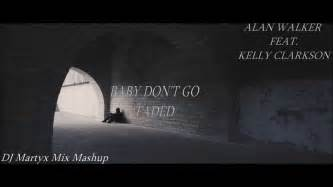 alan walker baby don t go mp3 song download alan walker feat kelly clarkson baby don t go faded dj
