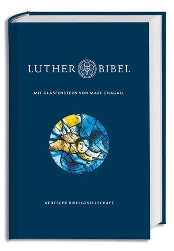 wann hat luther die bibel übersetzt lutherbibel mit glasfenstern marc chagall