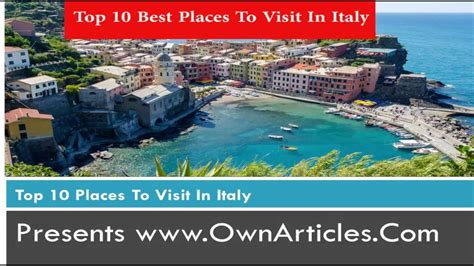 10 Places Im Dying To Visit by Top 10 Best Places To Visit In Italy Ownarticles